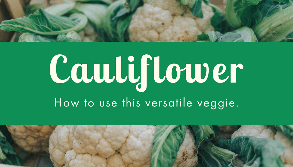 Cauliflower: The Versatile Veggie for Every Meal