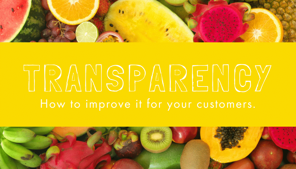 Transparency: How to improve it for your customers