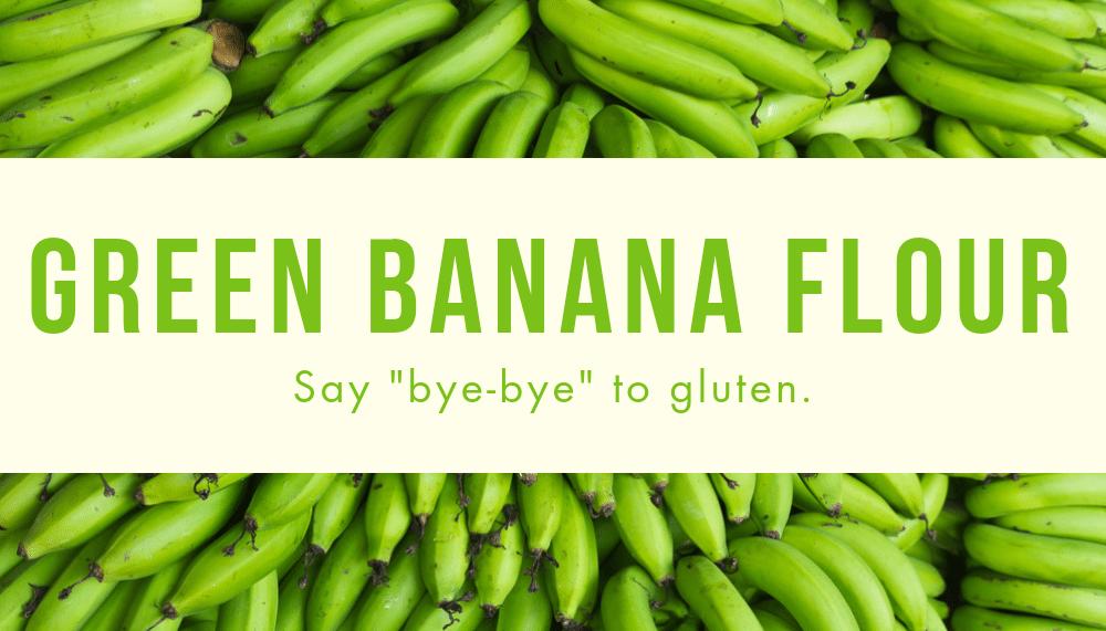 Go Gluten-Free with Green Banana Flour
